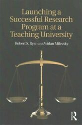 Launching A Successful Research Program At A Teaching University, Paperback B...
