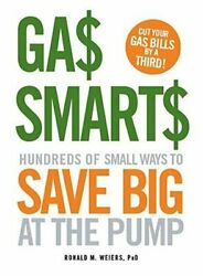 Gas Smarts Hundreds Of Small Ways To Save Big Time At The Pump By Weiers New