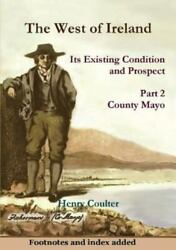 The West Of Ireland Its Existing Condition And Prospect Part 2 Like New Us...