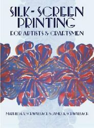 Silk-screen Printing For Artists And Craftsmen By Mathilda V Schwalbach Used