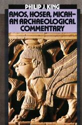 Amos Hosea Micah An Archaelogical Commentary By Philip J King New