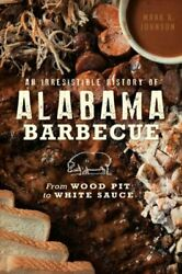 An Irresistible History Of Alabama Barbecue From Wood Pit To White Sauce New