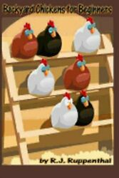 Backyard Chickens for Beginners: Getting the Best Chickens Choosing Coops: New
