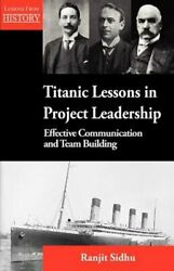 Titanic Lessons In Project Leadership Effective Communication And Team Building