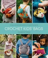 Crochet Kids#x27; Bags: Unique and Detailed Patterns for Playful Projects: New $12.75