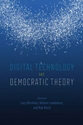 Digital Technology And Democratic Theory By Lucy Bernholz Used