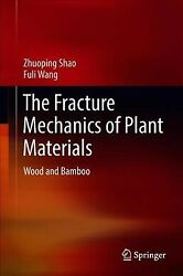 Fracture Mechanics Of Plant Materials Wood And Bamboo, Hardcover By Shao, Z...