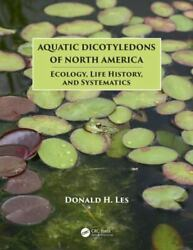Aquatic Dicotyledons Of North America Ecology, Life History, And Systematic...