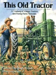This Old Tractor A Treasury Of Vintage Tractors And Family Farm Memories Used