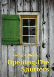 Opening The Shutters By James A Blumer New