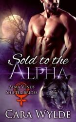 Sold To The Alpha A Bbw Wolf-shifter Romance Paperback By Wylde Cara Bra...