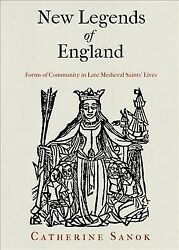 New Legends Of England Forms Of Community In Late Medieval Saints' Lives, H...