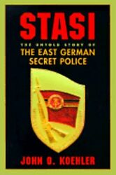 Stasi The Untold Story Of The East German Secret Police By John Koehler Used