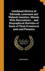 Combined History Of Edwards Lawrence And Wabash Counties Illinois. With Ill...
