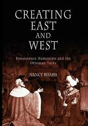 Creating East And West Renaissance Humanists And The Ottoman Turks Hardcov...