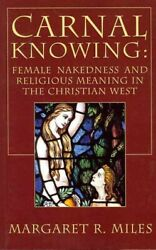 Carnal Knowing Female Nakedness And Religious Meaning In The Christian West...