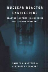 Nuclear Reactor Engineering Reactor Systems Engineering, Paperback By Glass...