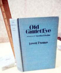Old Gimlet Eye Adventures Of Smedley D. Butler,1933,lowell Thomas,illustrated