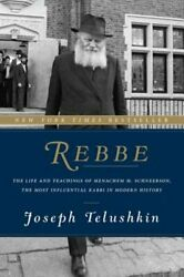 Rebbe The Life And Teachings Of Menachem M. Schneerson, The Most Influential