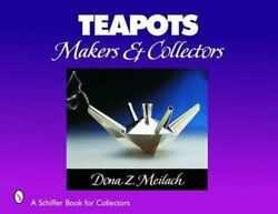 Teapots Makers And Collectors By Dona Z Meilach New