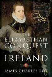 Elizabethan Conquest Of Ireland Bryskett's Cottage, Hardcover By Roy, James...