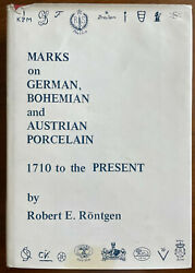 Marks on German Bohemian and Austrian Porcelain 1710 to the Present R. Rontgen
