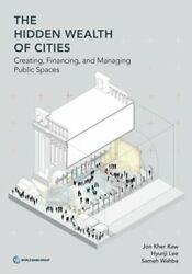 The Hidden Wealth Of Cities Creating Financing And Managing Public Places