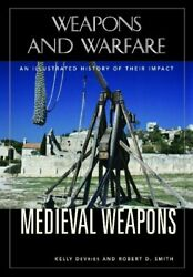 Medieval Weapons An Illustrated History Of Their Impact, Hardcover By Devri...