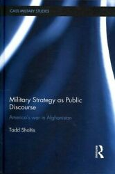 Military Strategy As Public Discourse Americaand039s War In Afghanistan Hardcov...