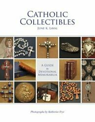 Catholic Collectibles A Guide To Devotional Memorabilia By June K Laval New
