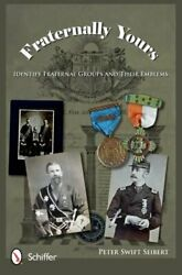 Fraternally Yours Identify Fraternal Groups And Their Emblems By Seibert New