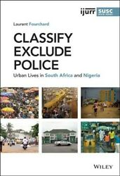 Classify, Exclude, Police Urban Lives In South Africa And Nigeria, Hardcove...