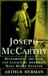 Joseph Mccarthy Reexamining The Life And Legacy Of America's Most Hated Senator