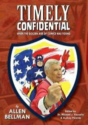 Timely Confidential When The Golden Age Of Comic Books Was Young, Paperback...