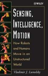 Sensing Intelligence Motion How Robots And Humans Move In An Unstructured