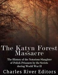 The Katyn Forest Massacre The History Of The Notorious Slaughter Of Polish New