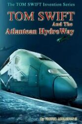 Tom Swift And The Atlantean Hydroway, Paperback By Appleton, Victor, Ii Huds...