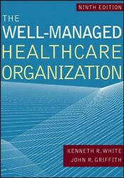 Well-managed Healthacre Organization Hardcover By White Kenneth R. Griffit...