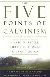 The Five Points Of Calvinism Defined Defended And Documented By Steele New