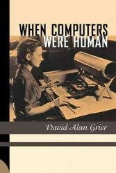 When Computers Were Human Paperback By Grier David Alan Brand New Free Pand...