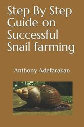 Step By Step Guide On Successful Snail Farming By Anthony Adefarakan New