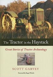 The Tractor In The Haystack Great Stories Of Tractor Archaeology By Welsch New
