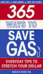 365 Ways To Save Gas Everyday Tips To Stretch Your Dollar By Ronald M Weiers