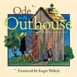 Ode To The Outhouse A Tribute To A Vanishing American Icon By Roger Welsch New