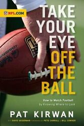 Take Your Eye Off The Ball How To Watch Football By Knowing Where To Look New