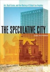 Speculative City Art Real Estate And The Making Of Global Los Angeles Pa...
