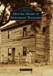 Historic Homes Of Northeast Tennessee Paperback By Sorrell Robert Like New...