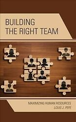 Building The Right Team Maximizing Human Resources Hardcover By Pepe Loui...