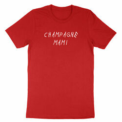 Funny Shirt Quotes Costume T Shirt Printed Champagne Mami gift Party Birthday