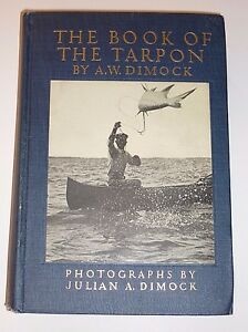 The Book Of The Tarpon By A.W. Dimock Outing Publishing 1925 *SIGNE
